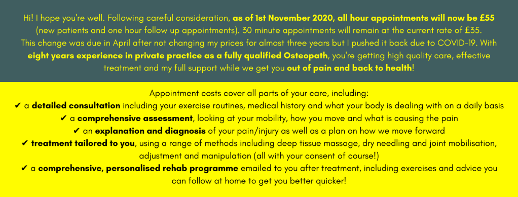 As of the 1st Nov 2020, hourly prices will increase to £55 to reflect the quality of care you receive with LJ Osteopathy and the experience Lauren has.